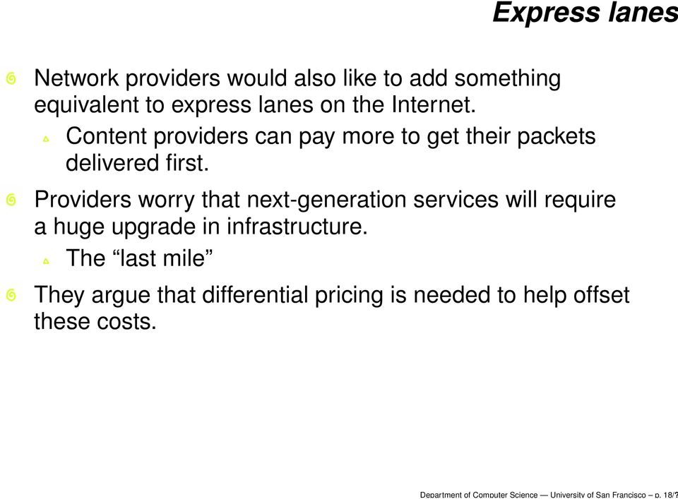 Internet. Content providers can pay more to get their packets delivered first.