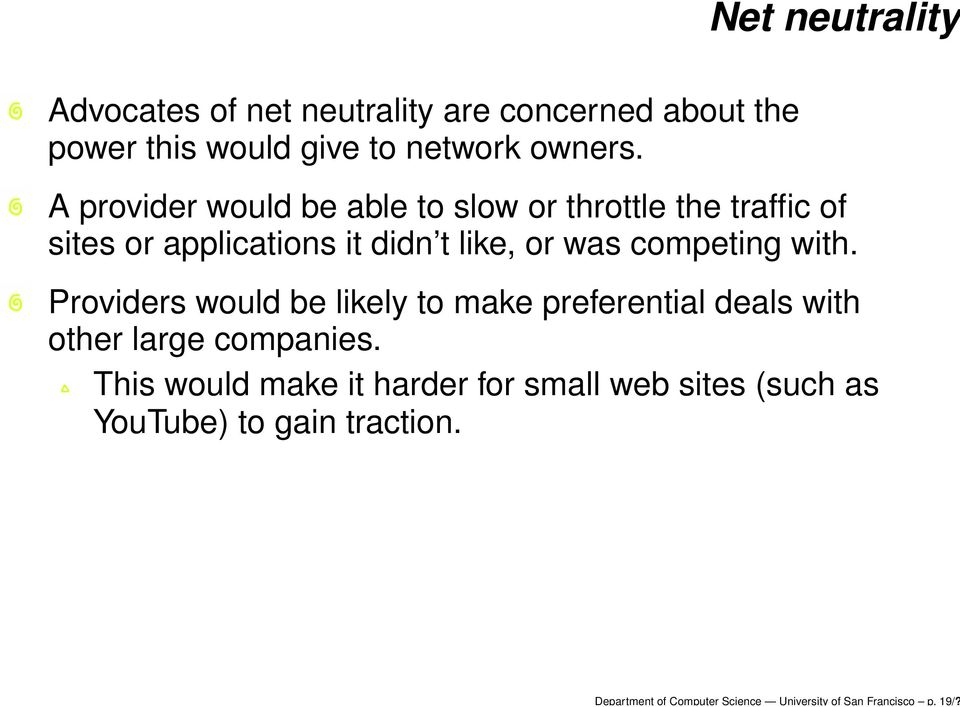 Net neutrality A provider would be able to slow or throttle the traffic of sites or applications it didn t like,