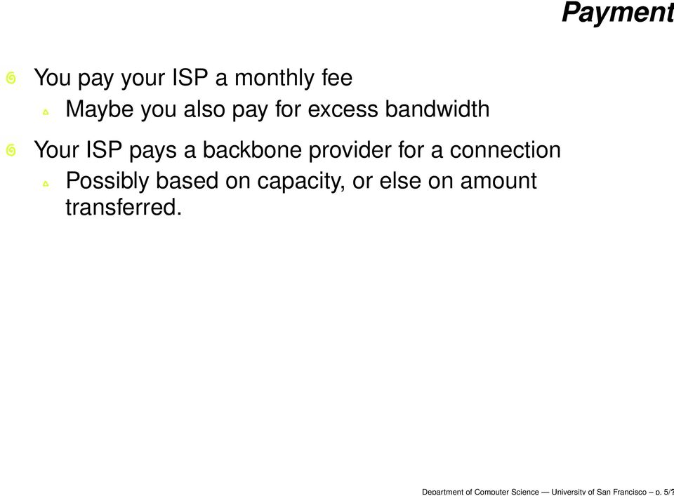for excess bandwidth Your ISP pays a backbone provider for a