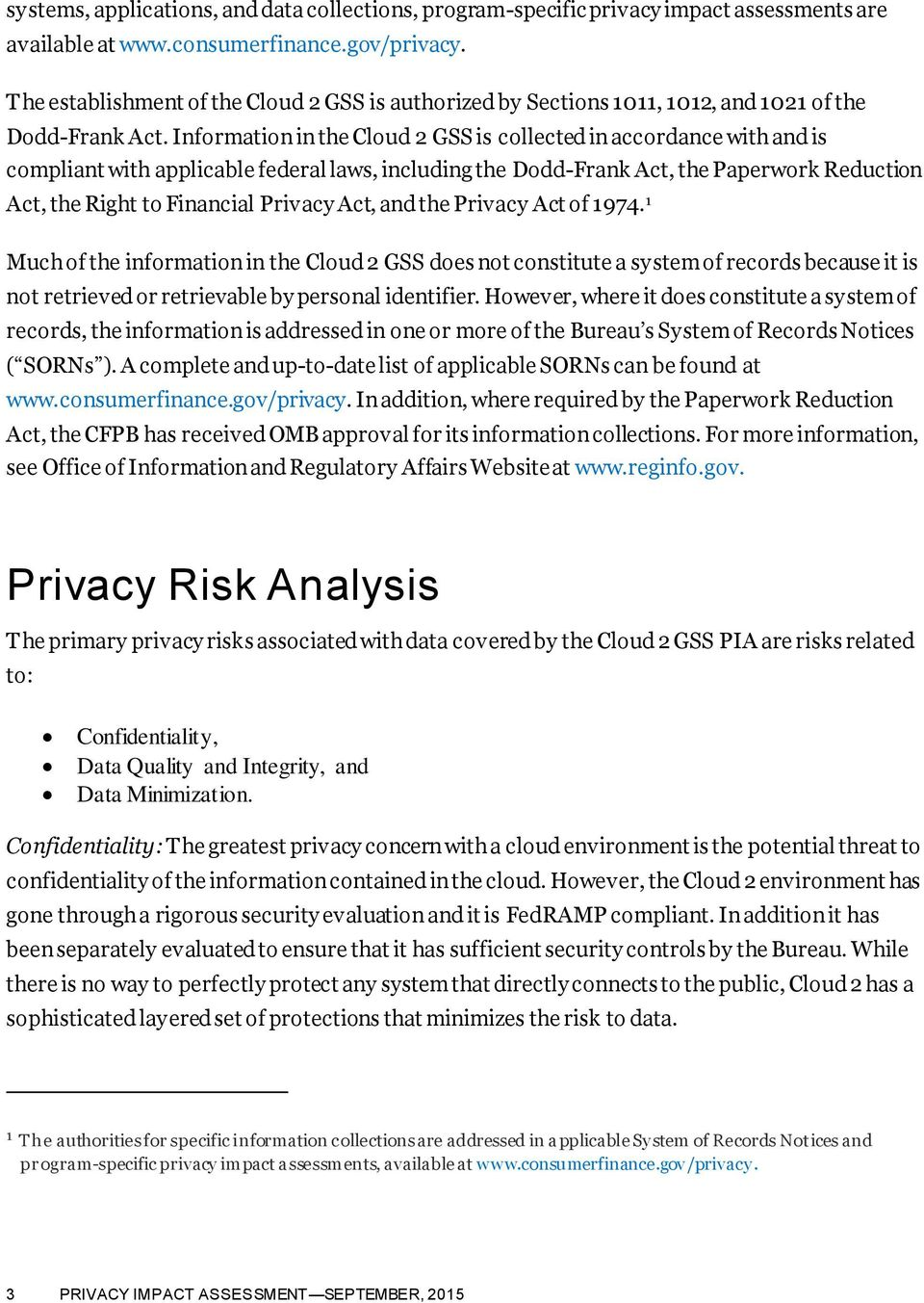 Information in the Cloud 2 GSS is collected in accordance with and is compliant with applicable federal laws, including the Dodd-Frank Act, the Paperwork Reduction Act, the Right to Financial Privacy
