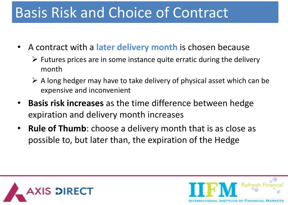 expensive and inconvenient Basis risk increases as the time difference between hedge expiration and delivery month