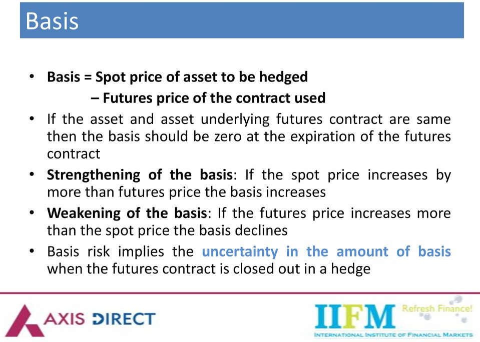 price increases by more than futures price the basis increases Weakening of the basis: If the futures price increases more than