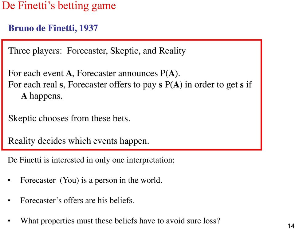 Skeptic chooses from these bets. Reality decides which events happen.