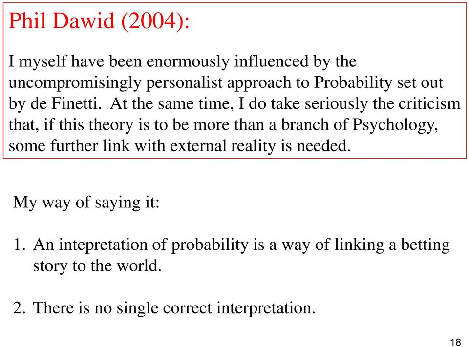 At the same time, I do take seriously the criticism that, if this theory is to be more than a branch of Psychology,