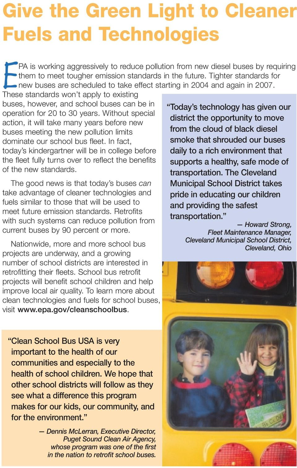 These standards won t apply to existing buses, however, and school buses can be in operation for 20 to 30 years.