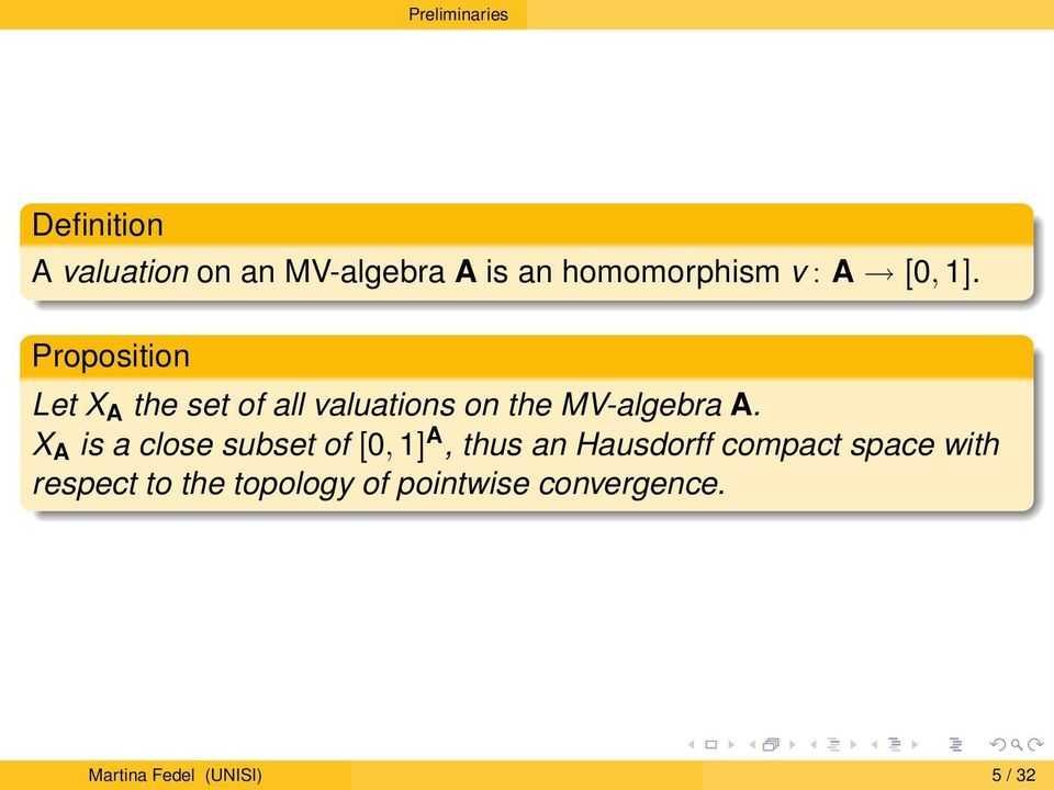 Proposition Let X A the set of all valuations on the MV-algebra A.