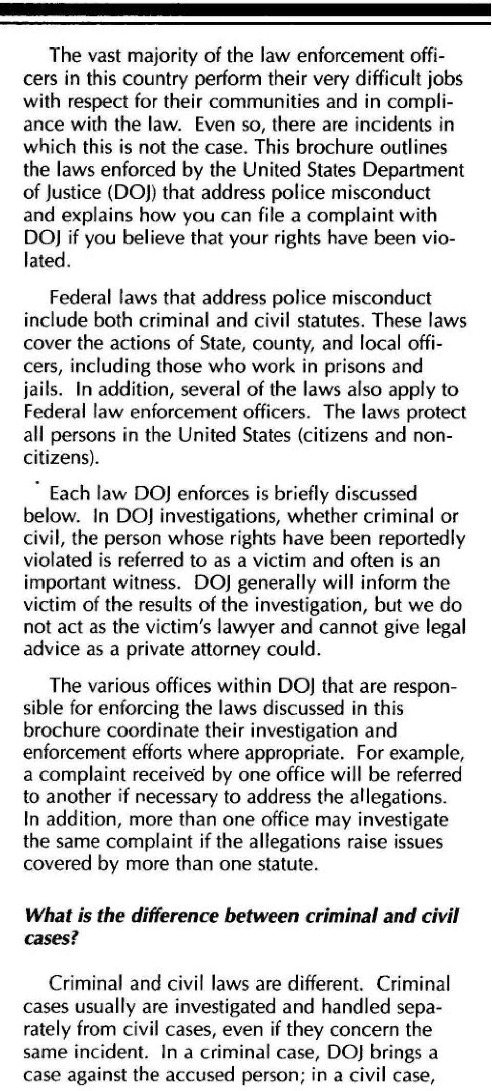 This brochure outlines the laws enforced by the United States Department of Justice (DOJ) that address police misconduct and explains how you can file a complaint with DOJ if you believe that your