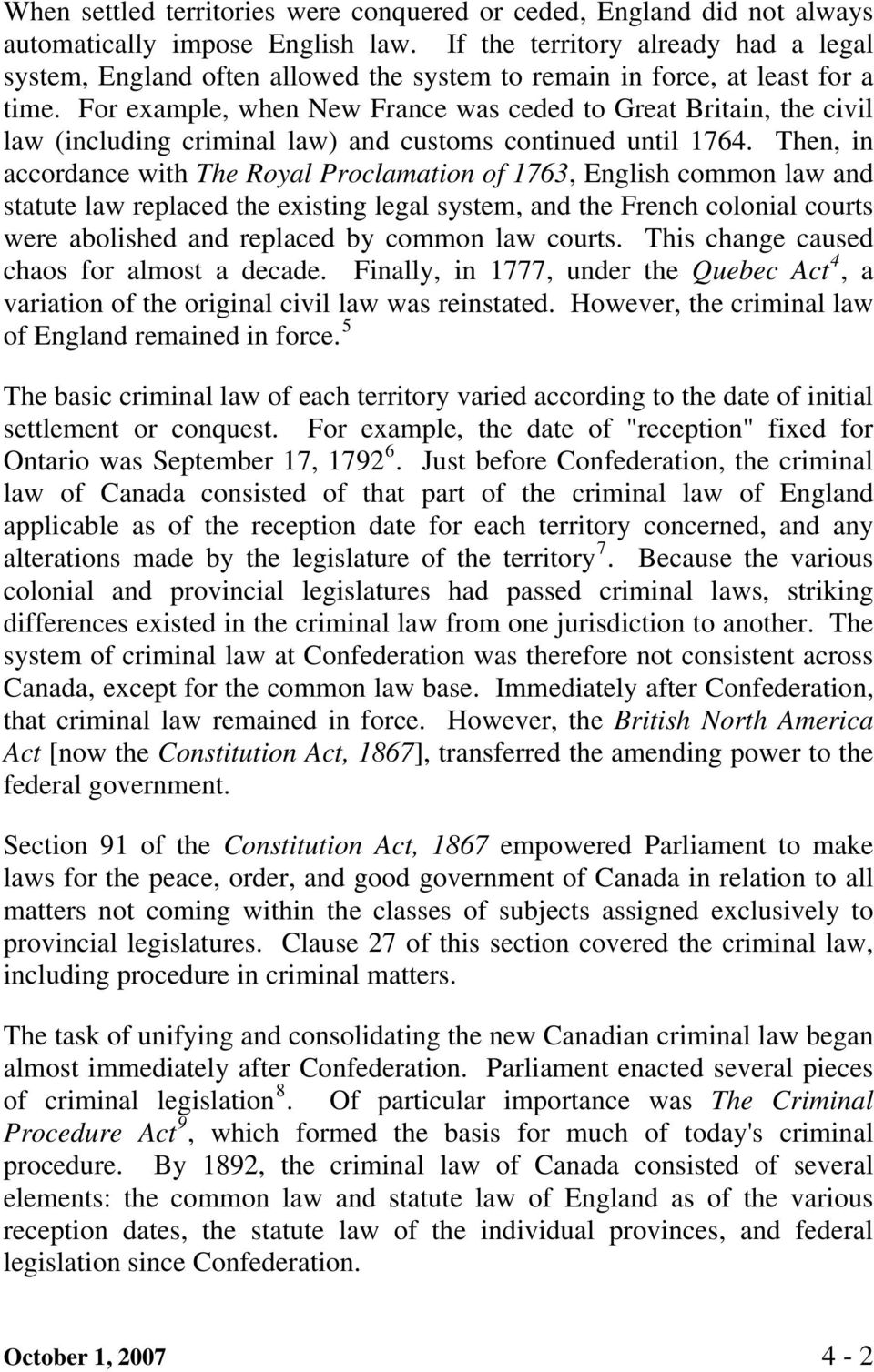 For example, when New France was ceded to Great Britain, the civil law (including criminal law) and customs continued until 1764.