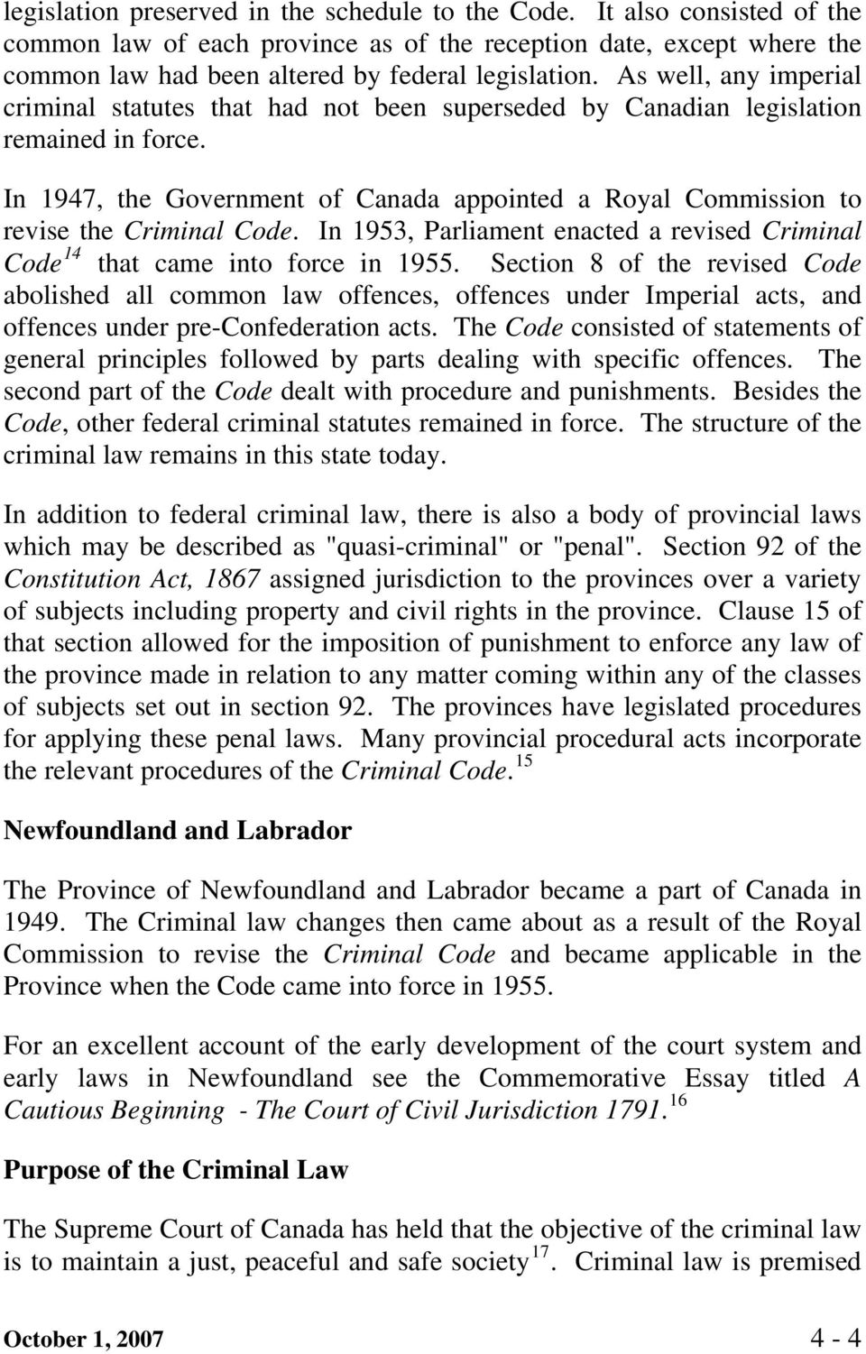 In 1947, the Government of Canada appointed a Royal Commission to revise the Criminal Code. In 1953, Parliament enacted a revised Criminal Code 14 that came into force in 1955.