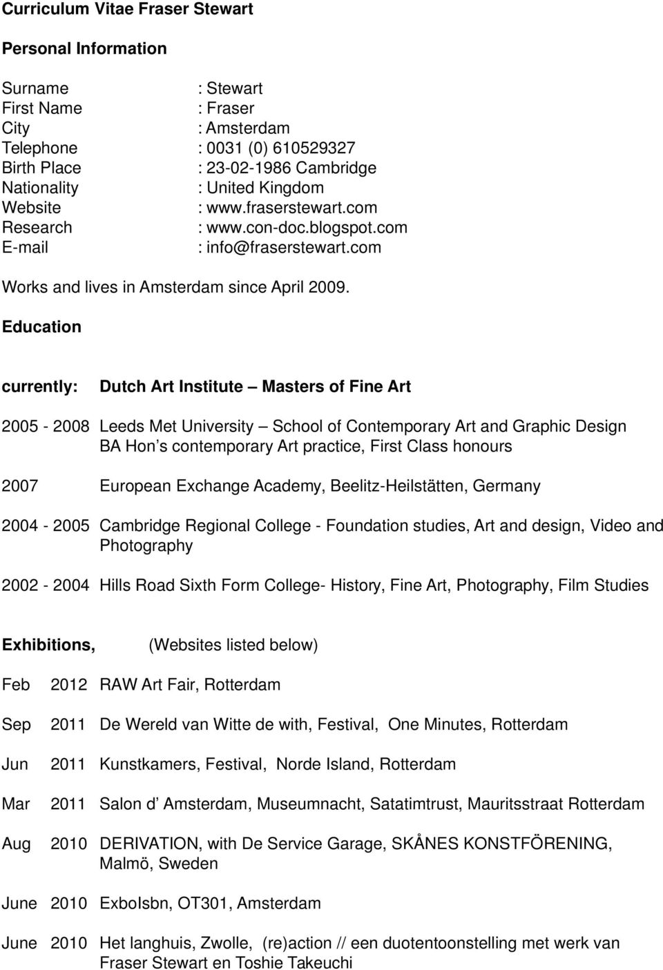 Education currently: Dutch Art Institute Masters of Fine Art 2005-2008 Leeds Met University School of Contemporary Art and Graphic Design BA Hon s contemporary Art practice, First Class honours 2007