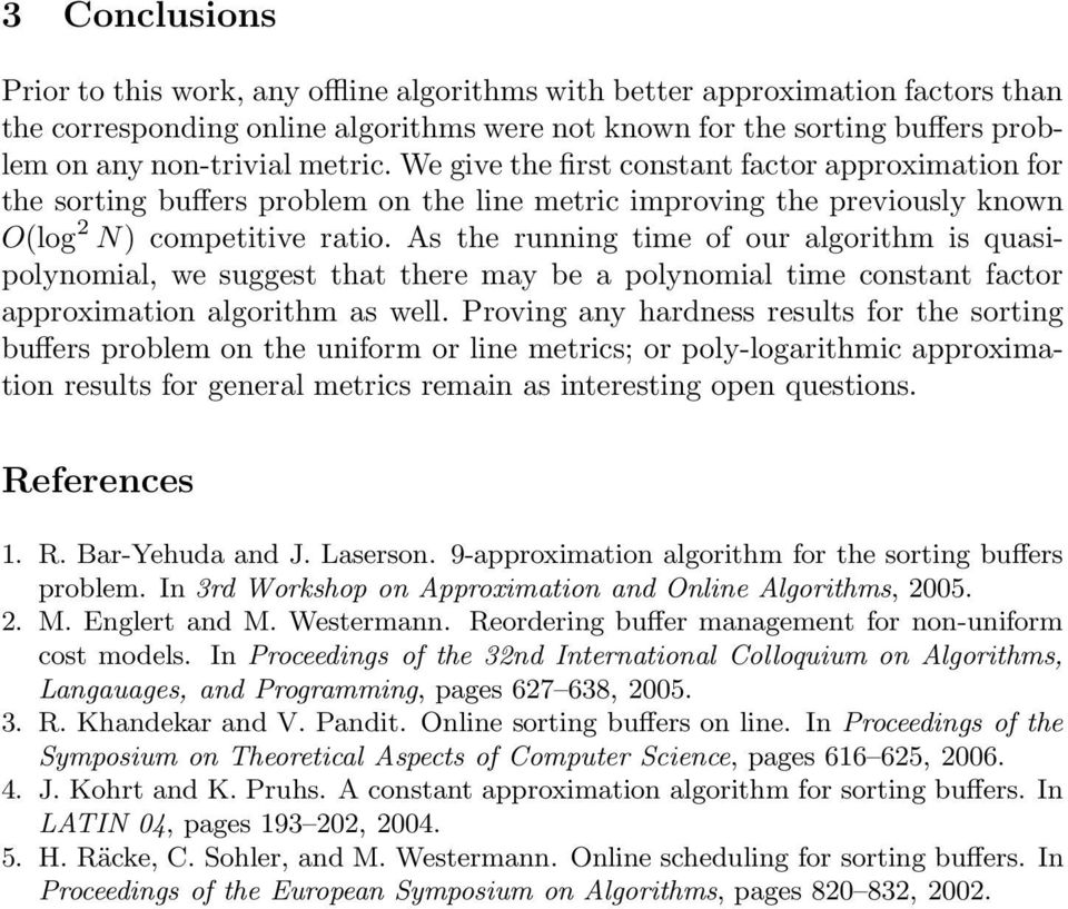 As the running time of our algorithm is quasipolynomial, we suggest that there may be a polynomial time constant factor approximation algorithm as well.