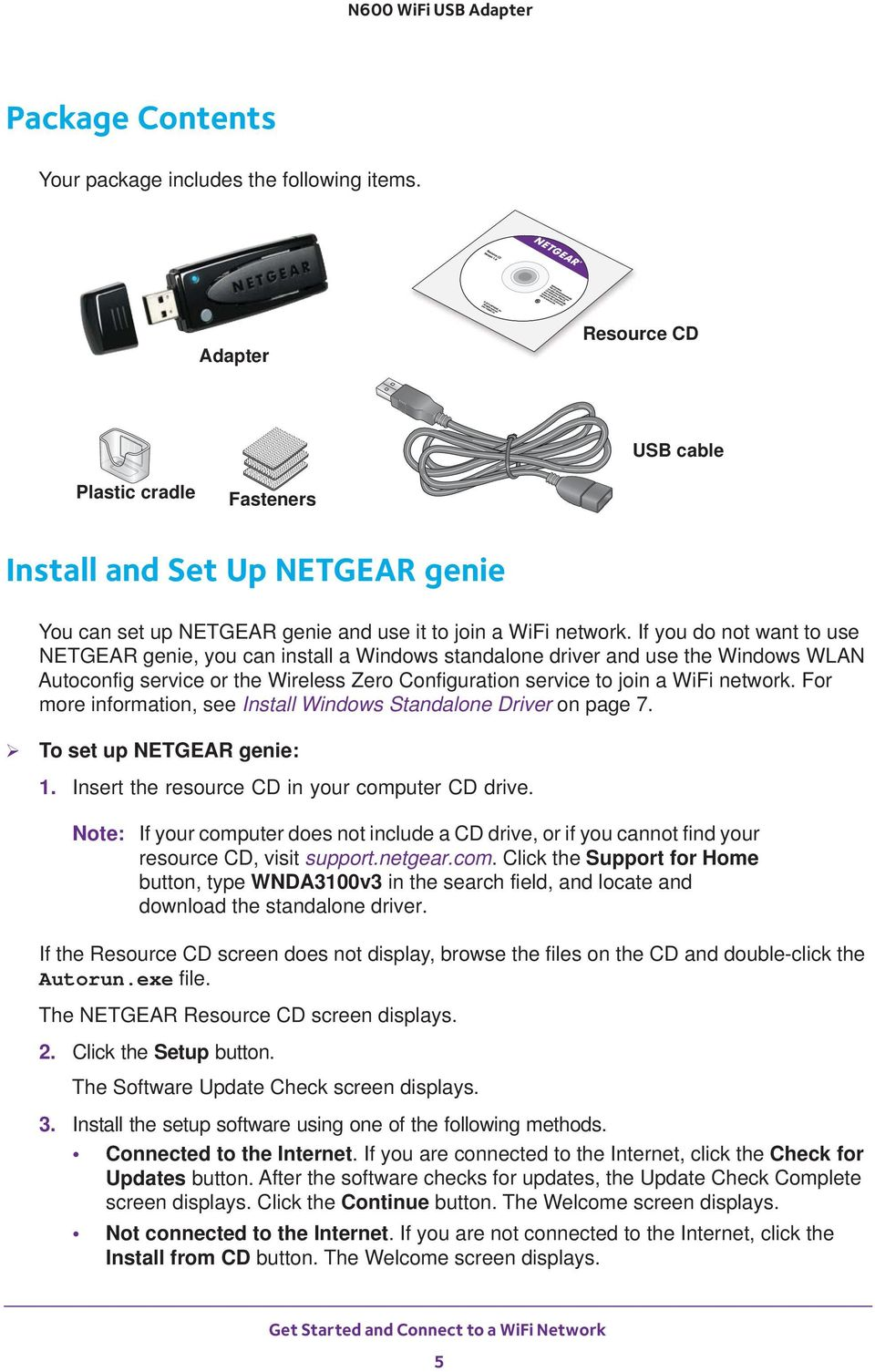 If you do not want to use NETGEAR genie, you can install a Windows standalone driver and use the Windows WLAN Autoconfig service or the Wireless Zero Configuration service to join a WiFi network.