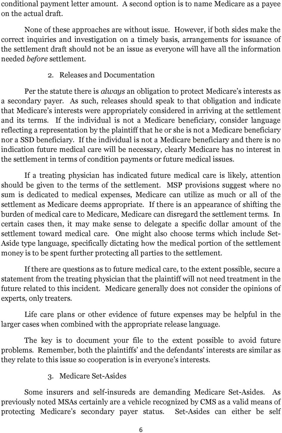 information needed before settlement. 2. Releases and Documentation Per the statute there is always an obligation to protect Medicare s interests as a secondary payer.