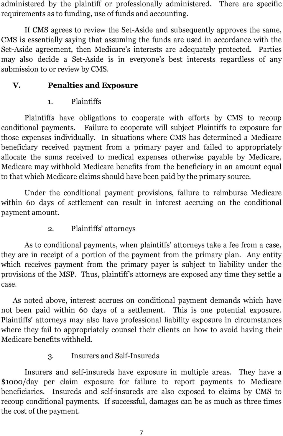 then Medicare s interests are adequately protected. Parties may also decide a Set-Aside is in everyone s best interests regardless of any submission to or review by CMS. V. Penalties and Exposure 1.