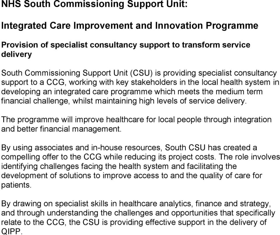 challenge, whilst maintaining high levels of service delivery. The programme will improve healthcare for local people through integration and better financial management.