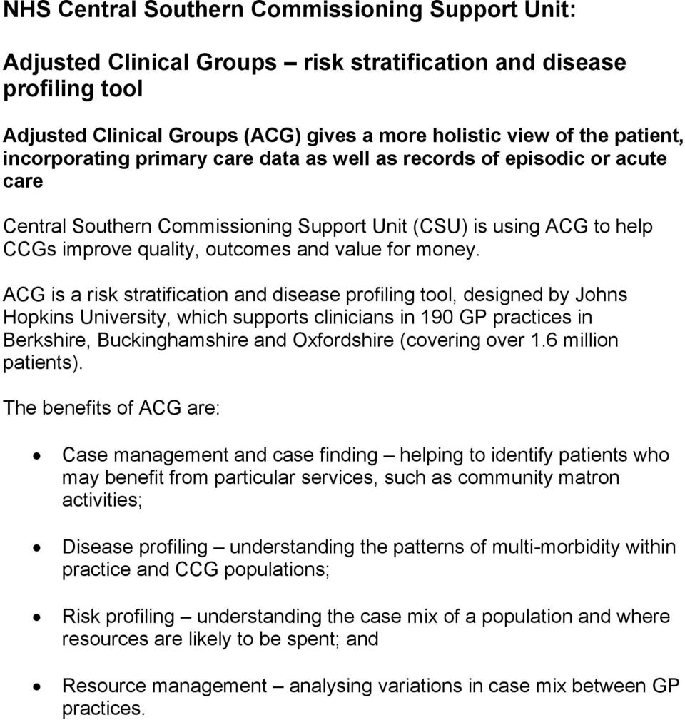 ACG is a risk stratification and disease profiling tool, designed by Johns Hopkins University, which supports clinicians in 190 GP practices in Berkshire, Buckinghamshire and Oxfordshire (covering