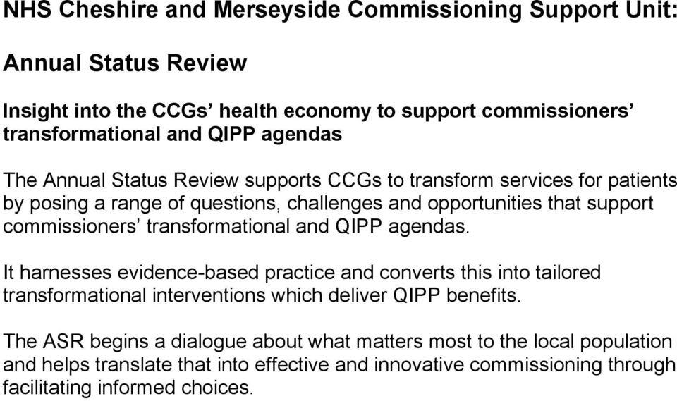 transformational and QIPP agendas. It harnesses evidence-based practice and converts this into tailored transformational interventions which deliver QIPP benefits.