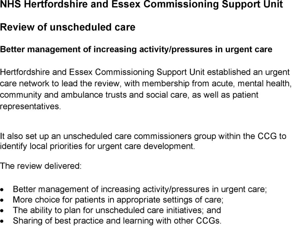 representatives. It also set up an unscheduled care commissioners group within the CCG to identify local priorities for urgent care development.