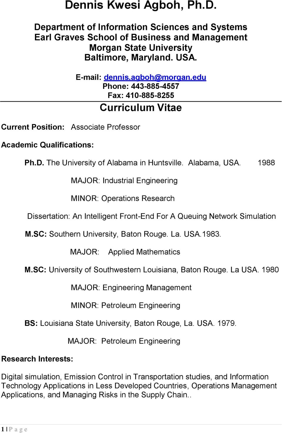 Alabama, USA. 1988 MAJOR: Industrial Engineering MINOR: Operations Research Dissertation: An Intelligent Front-End For A Queuing Network Simulation M.SC: Southern University, Baton Rouge. La. USA.1983.