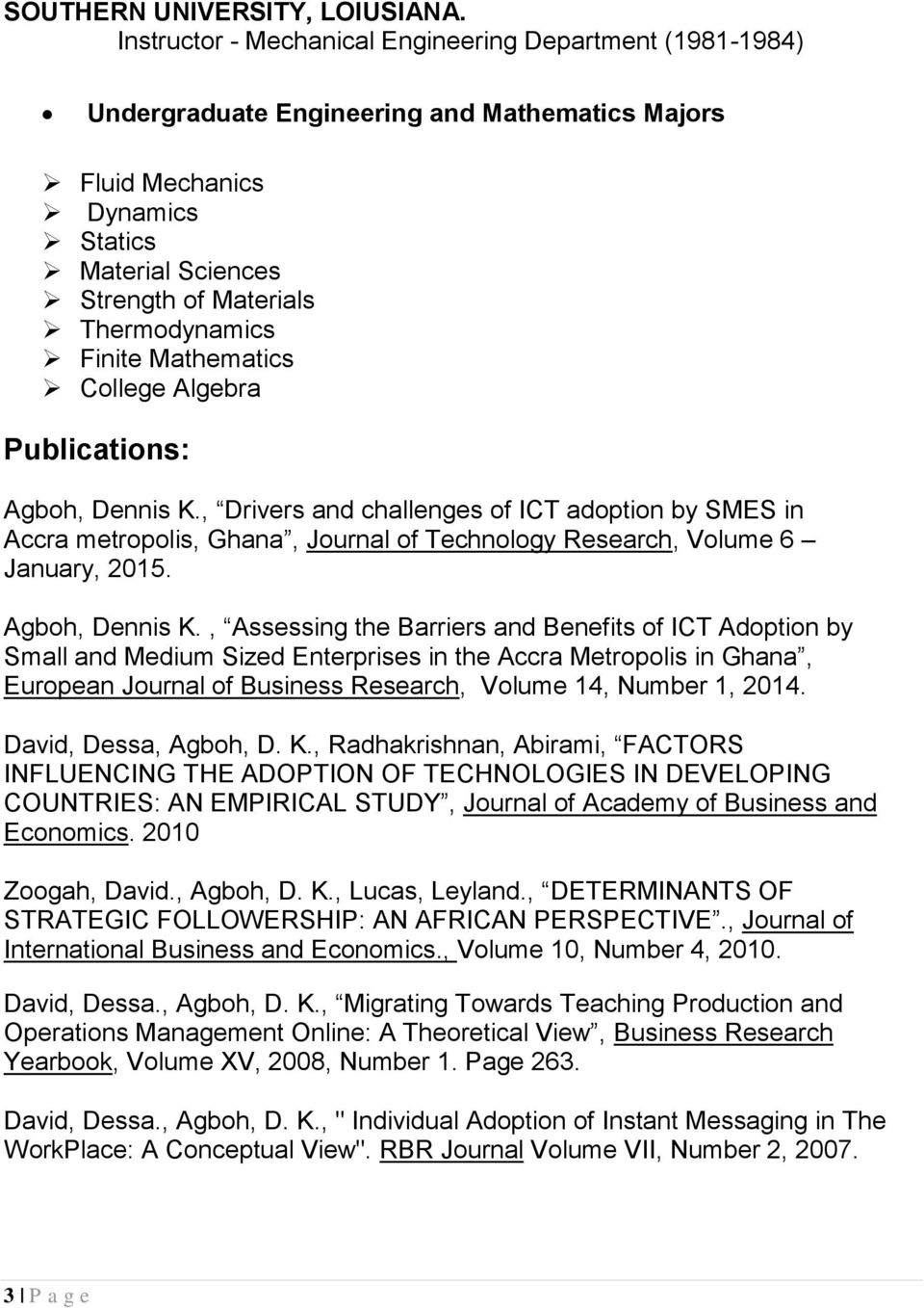 Finite Mathematics College Algebra Publications: Agboh, Dennis K., Drivers and challenges of ICT adoption by SMES in Accra metropolis, Ghana, Journal of Technology Research, Volume 6 January, 2015.