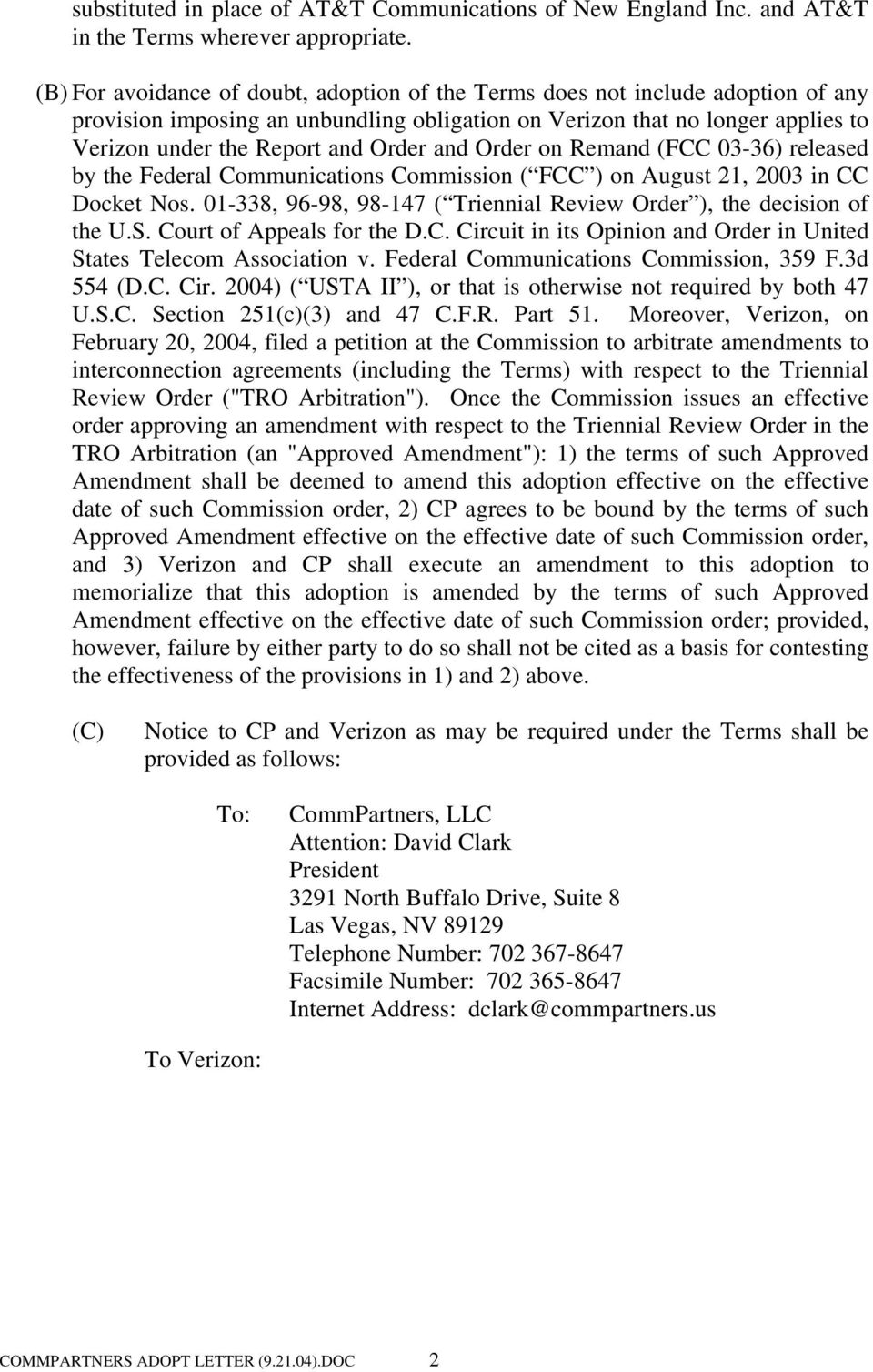 and Order on Remand (FCC 03-36) released by the Federal Communications Commission ( FCC ) on August 21, 2003 in CC Docket Nos. 01-338, 96-98, 98-147 ( Triennial Review Order ), the decision of the U.