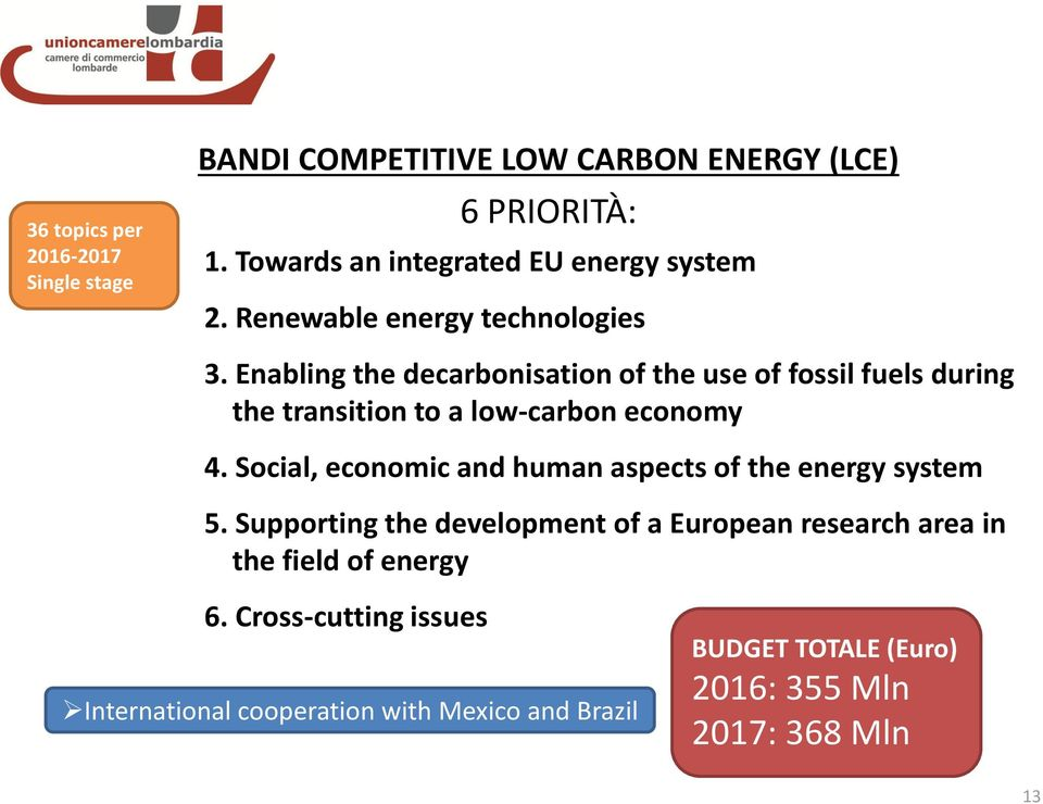 Enabling the decarbonisation of the use of fossil fuels during the transition to a low-carbon economy 4.