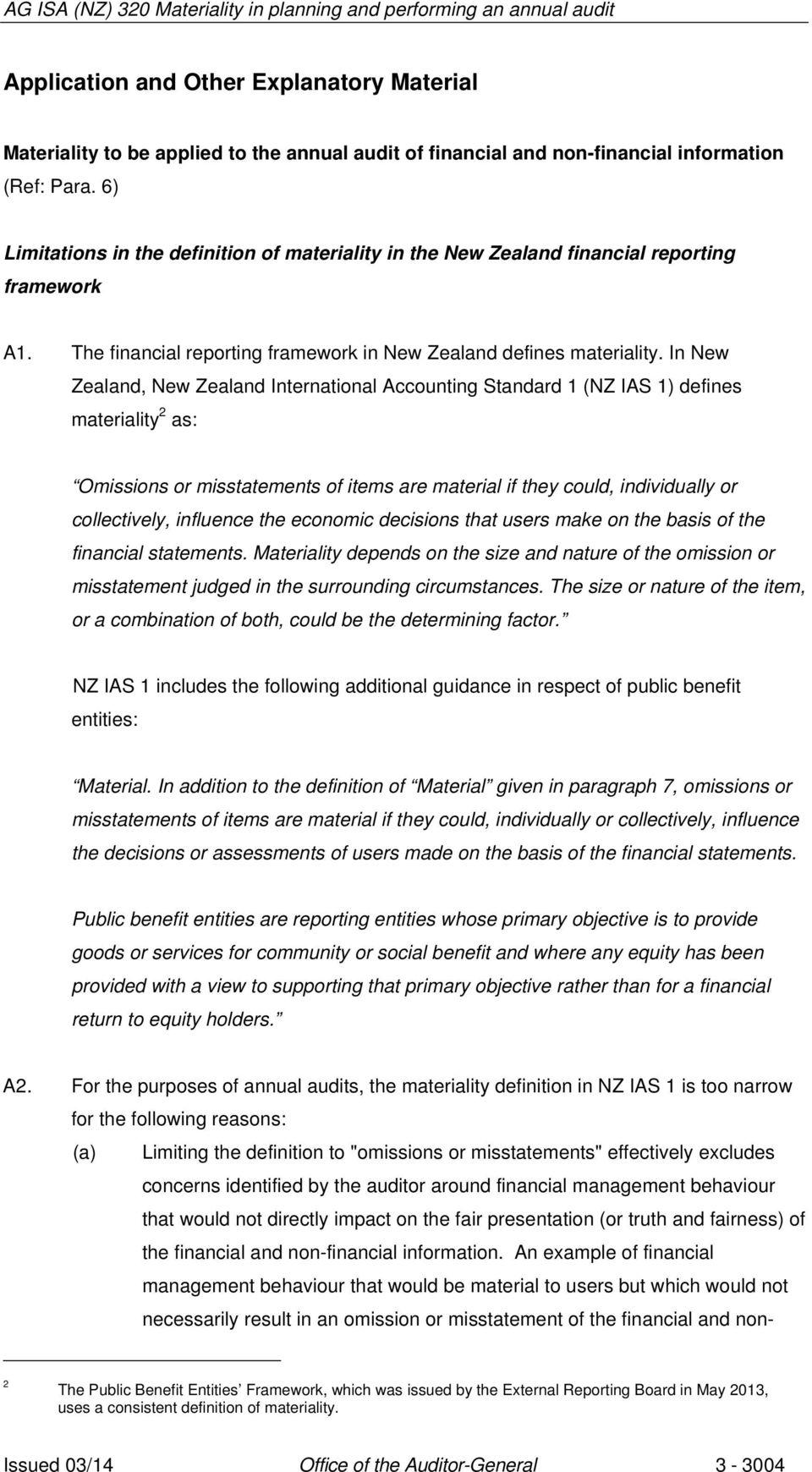 In New Zealand, New Zealand International Accounting Standard 1 (NZ IAS 1) defines materiality 2 as: Omissions or misstatements of items are material if they could, individually or collectively,