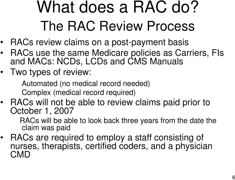 NCDs, LCDs and CMS Manuals Two types of review: Automated (no medical record needed) Complex (medical record required) RACs will