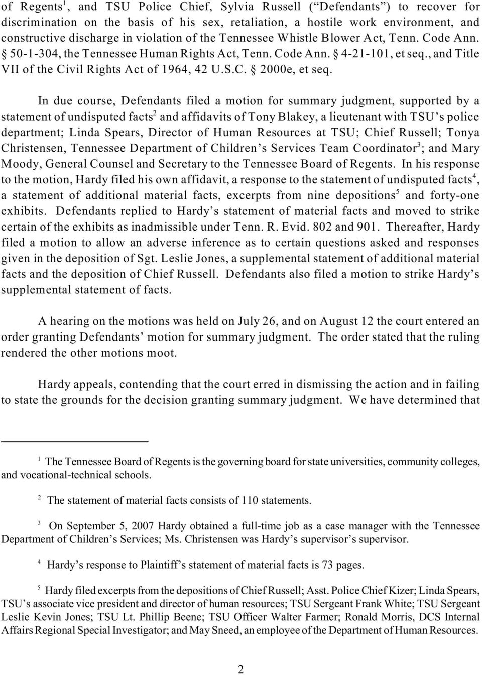 In due course, Defendants filed a motion for summary judgment, supported by a 2 statement of undisputed facts and affidavits of Tony Blakey, a lieutenant with TSU s police department; Linda Spears,