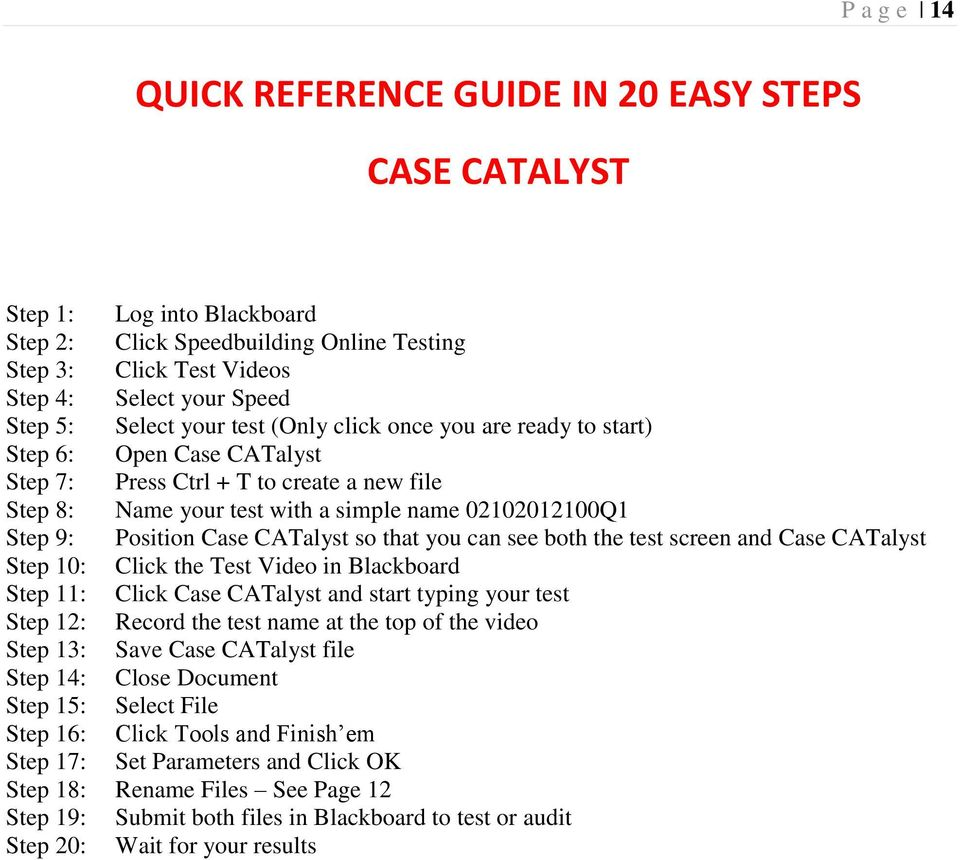 Position Case CATalyst so that you can see both the test screen and Case CATalyst Step 10: Click the Test Video in Blackboard Step 11: Click Case CATalyst and start typing your test Step 12: Record