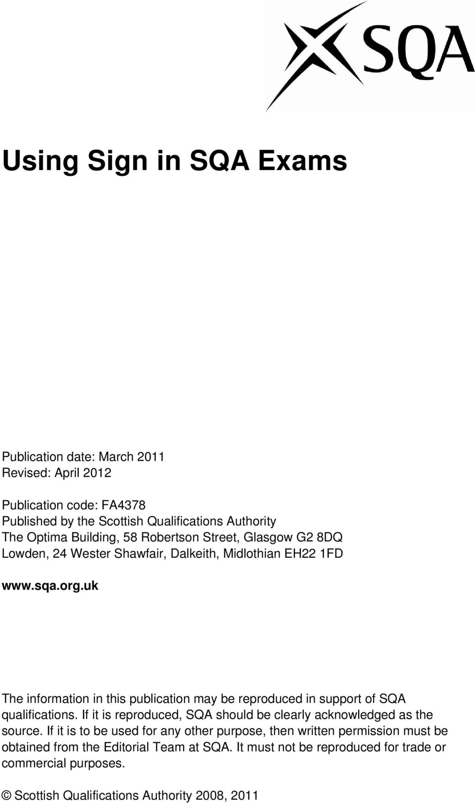 uk The information in this publication may be reproduced in support of SQA qualifications. If it is reproduced, SQA should be clearly acknowledged as the source.