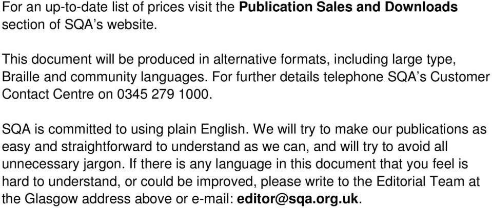 For further details telephone SQA s Customer Contact Centre on 0345 279 1000. SQA is committed to using plain English.
