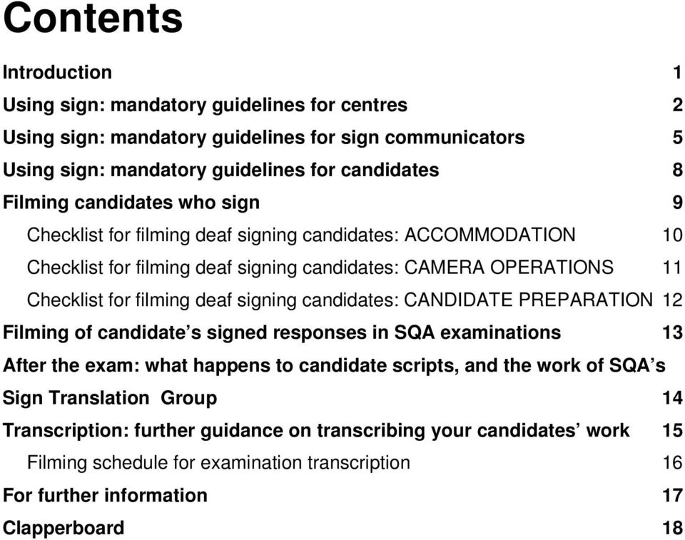 deaf signing candidates: CANDIDATE PREPARATION 12 Filming of candidate s signed responses in SQA examinations 13 After the exam: what happens to candidate scripts, and the work of SQA