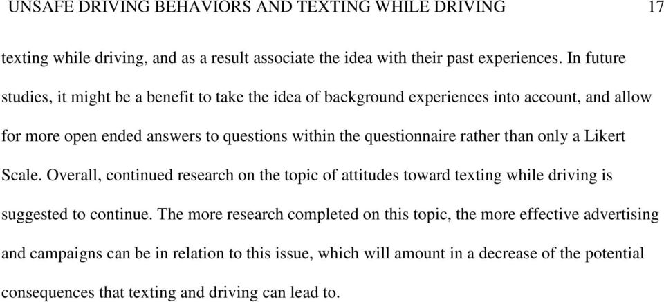questionnaire rather than only a Likert Scale. Overall, continued research on the topic of attitudes toward texting while driving is suggested to continue.