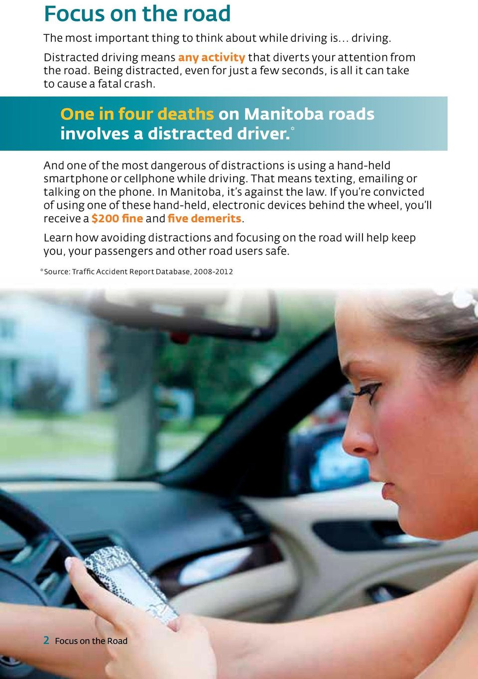 * And one of the most dangerous of distractions is using a hand-held smartphone or cellphone while driving. That means texting, emailing or talking on the phone. In Manitoba, it s against the law.