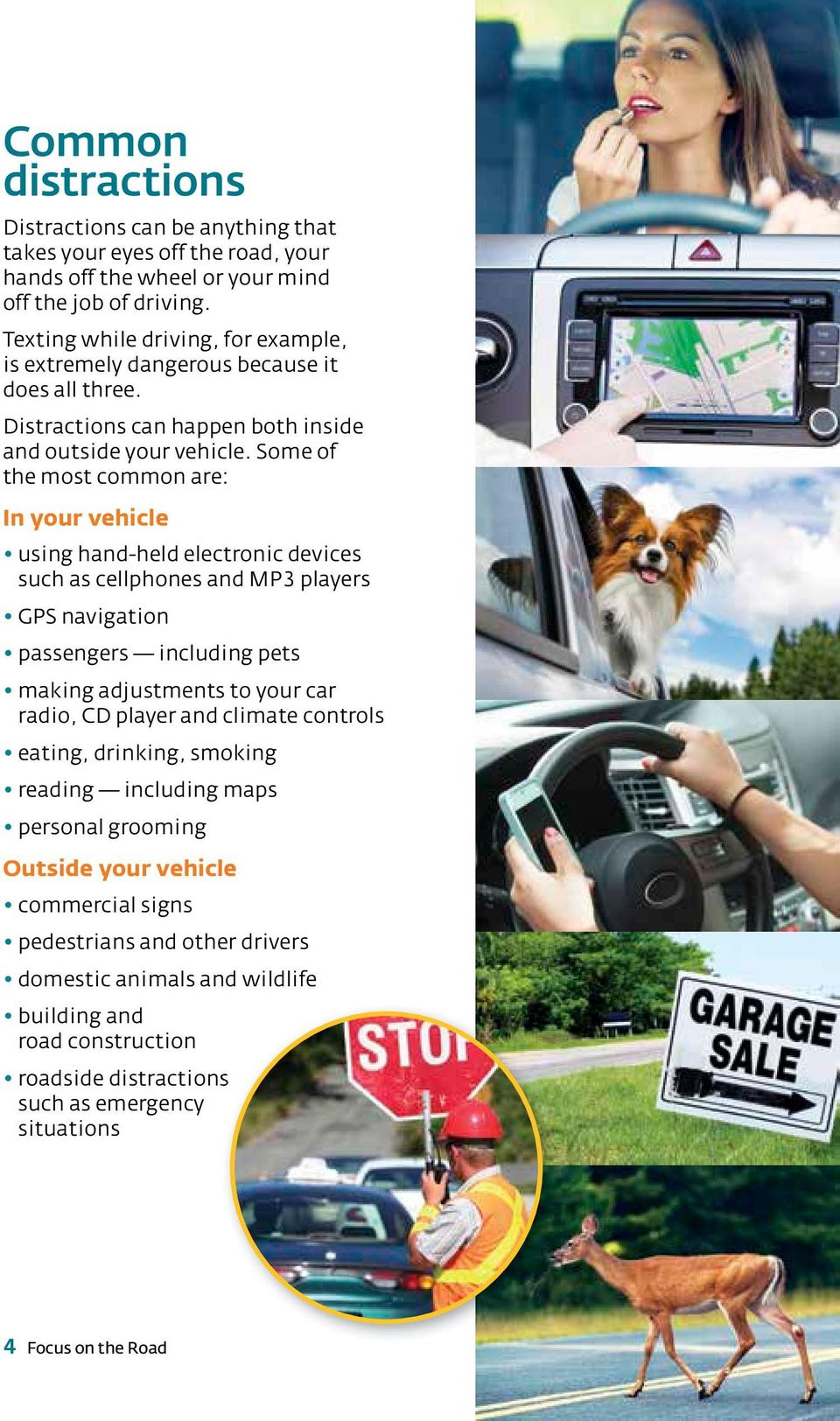 Some of the most common are: In your vehicle using hand-held electronic devices such as cellphones and MP3 players GPS navigation passengers including pets making adjustments to your car radio, CD