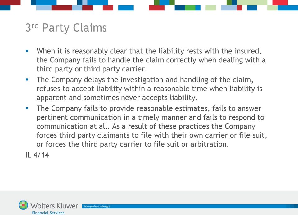 The Company delays the investigation and handling of the claim, refuses to accept liability within a reasonable time when liability is apparent and sometimes never accepts