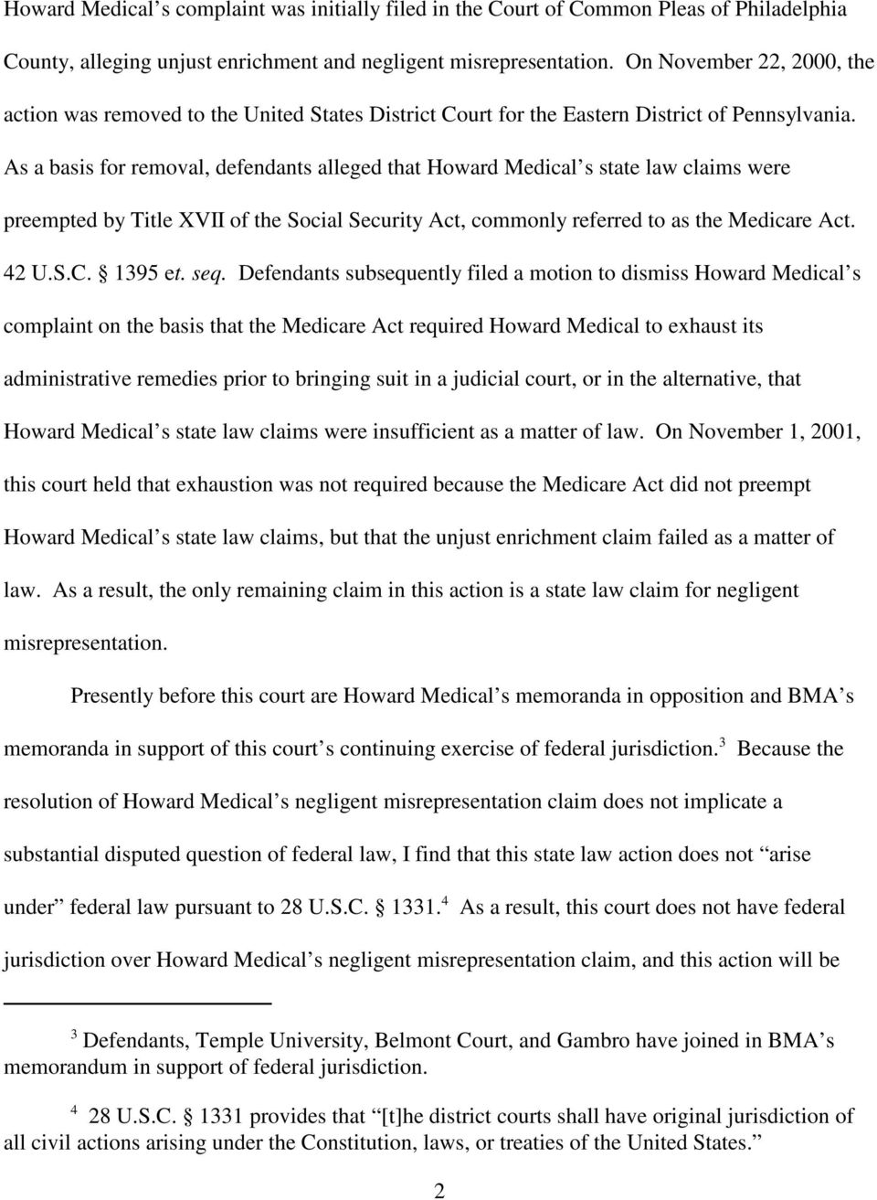 As a basis for removal, defendants alleged that Howard Medical s state law claims were preempted by Title XVII of the Social Security Act, commonly referred to as the Medicare Act. 42 U.S.C. 1395 et.