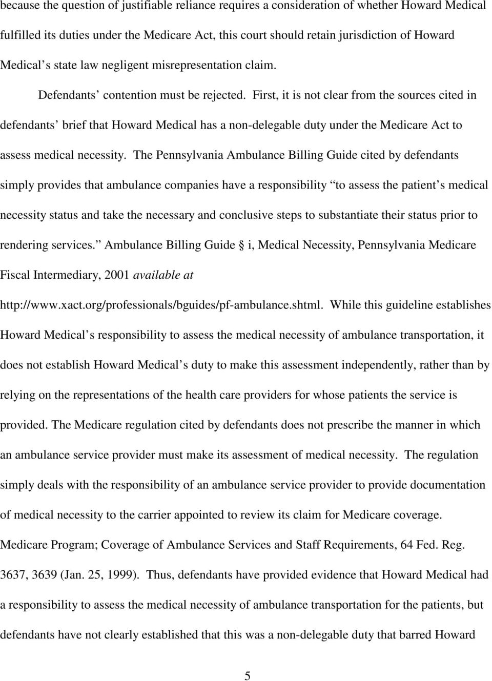 First, it is not clear from the sources cited in defendants brief that Howard Medical has a non-delegable duty under the Medicare Act to assess medical necessity.