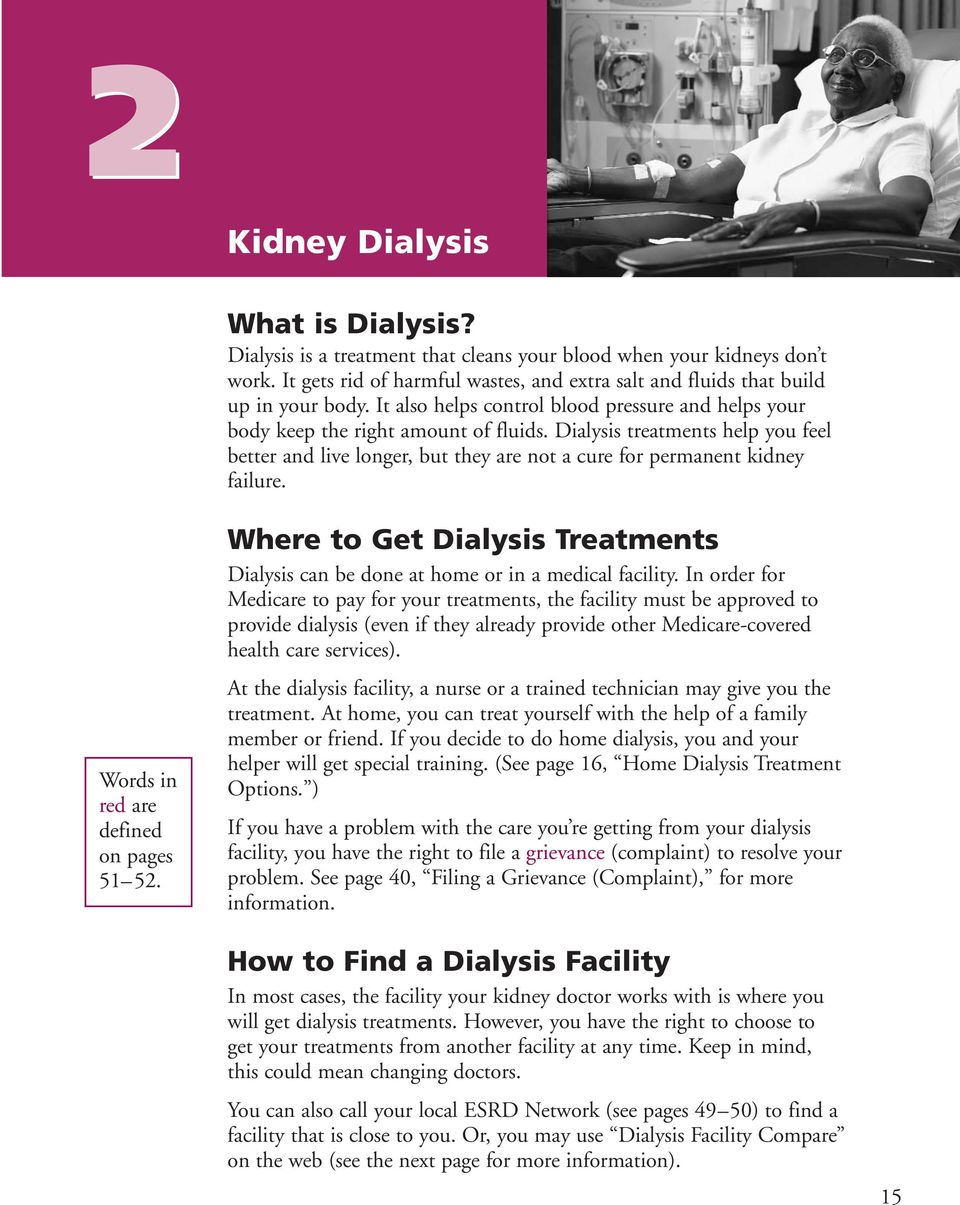 Dialysis treatments help you feel better and live longer, but they are not a cure for permanent kidney failure. Words in red are defined on pages 51 52.