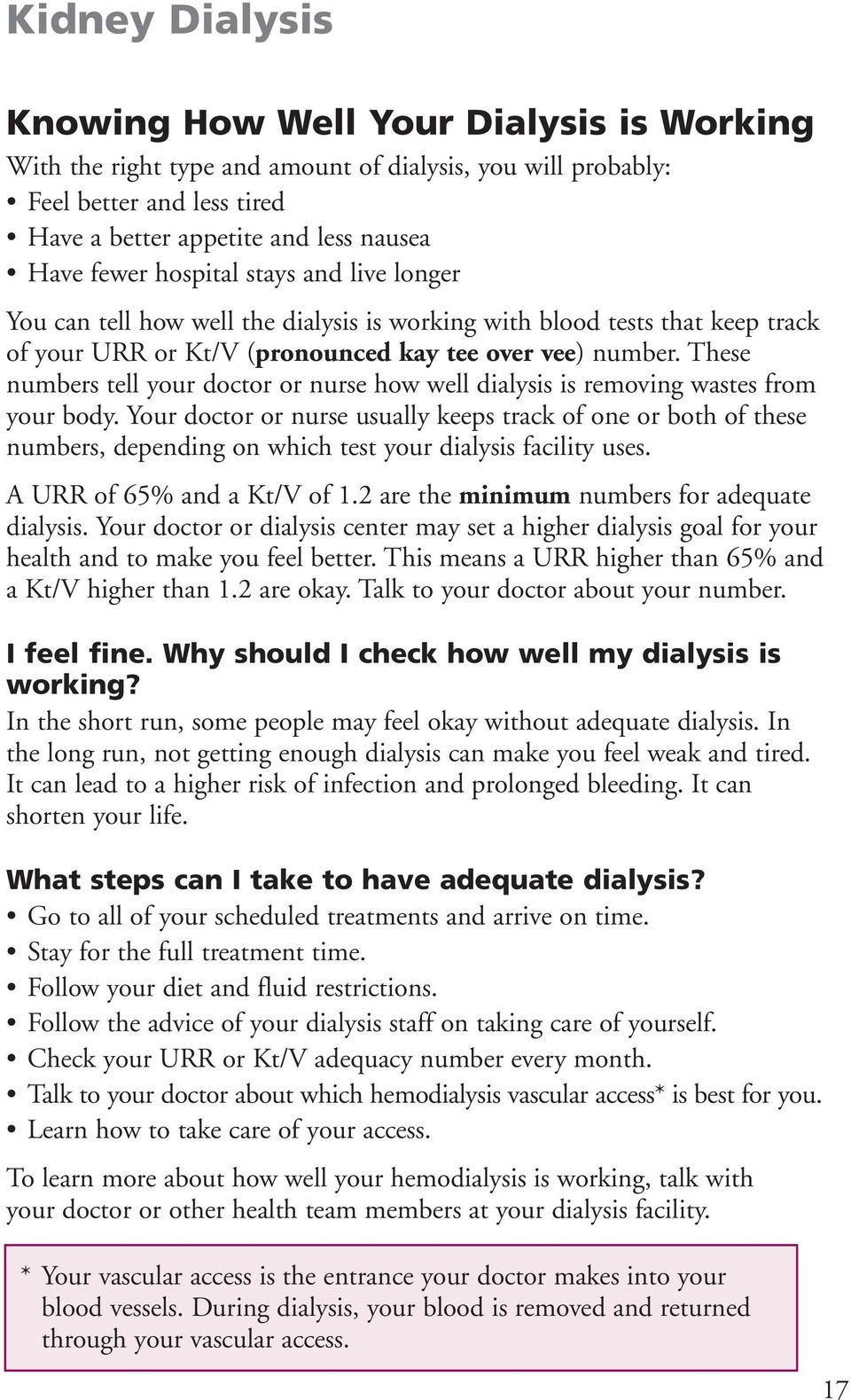 These numbers tell your doctor or nurse how well dialysis is removing wastes from your body.
