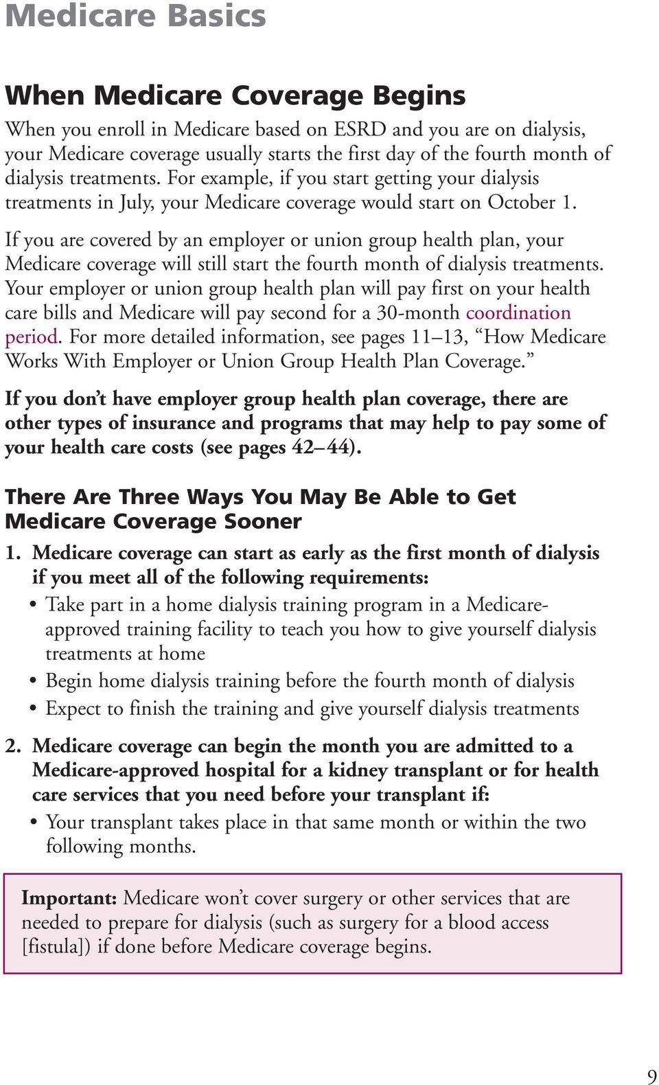 If you are covered by an employer or union group health plan, your Medicare coverage will still start the fourth month of dialysis treatments.
