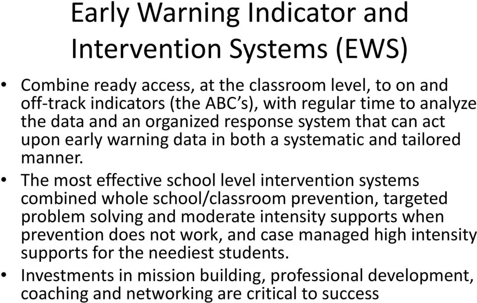 The most effective school level intervention systems combined whole school/classroom prevention, targeted problem solving and moderate intensity supports when