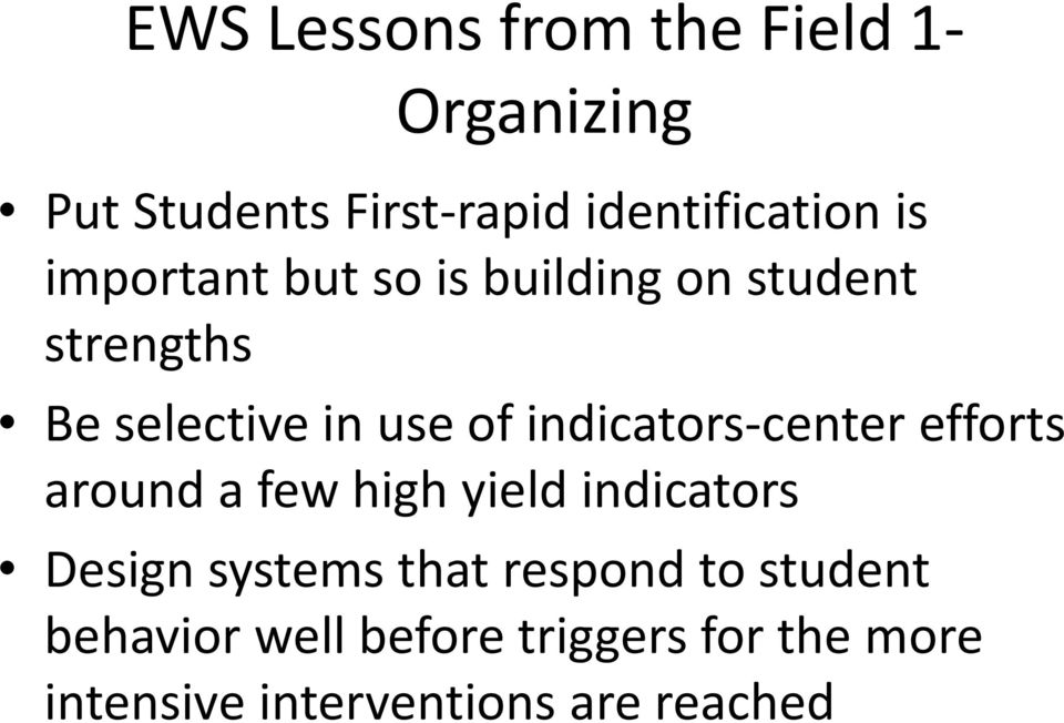 center efforts around a few high yield indicators Design systems that respond to