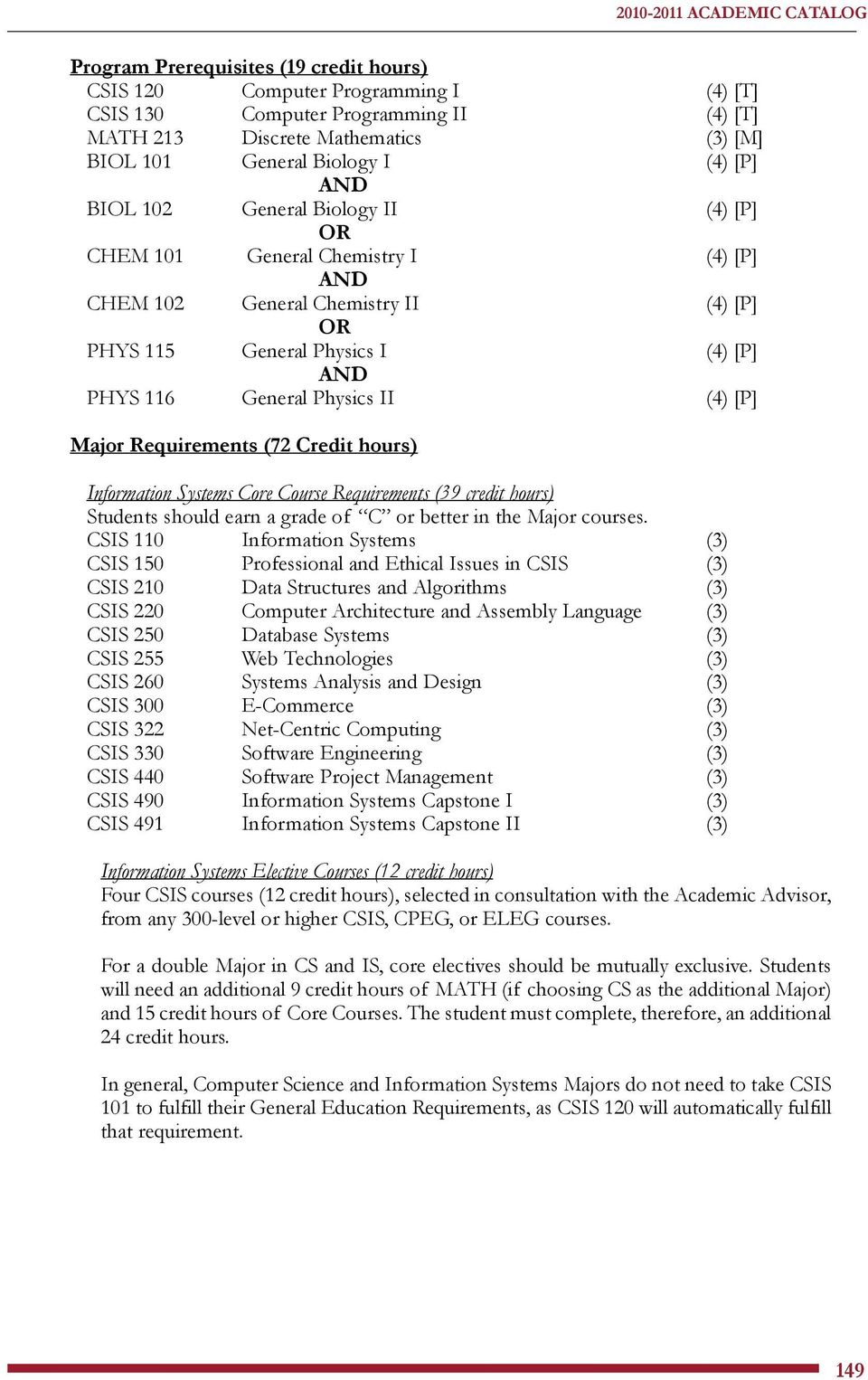 General Physics II (4) [P] Major Requirements (72 Credit hours) Information Systems Core Course Requirements (39 credit hours) Students should earn a grade of C or better in the Major courses.