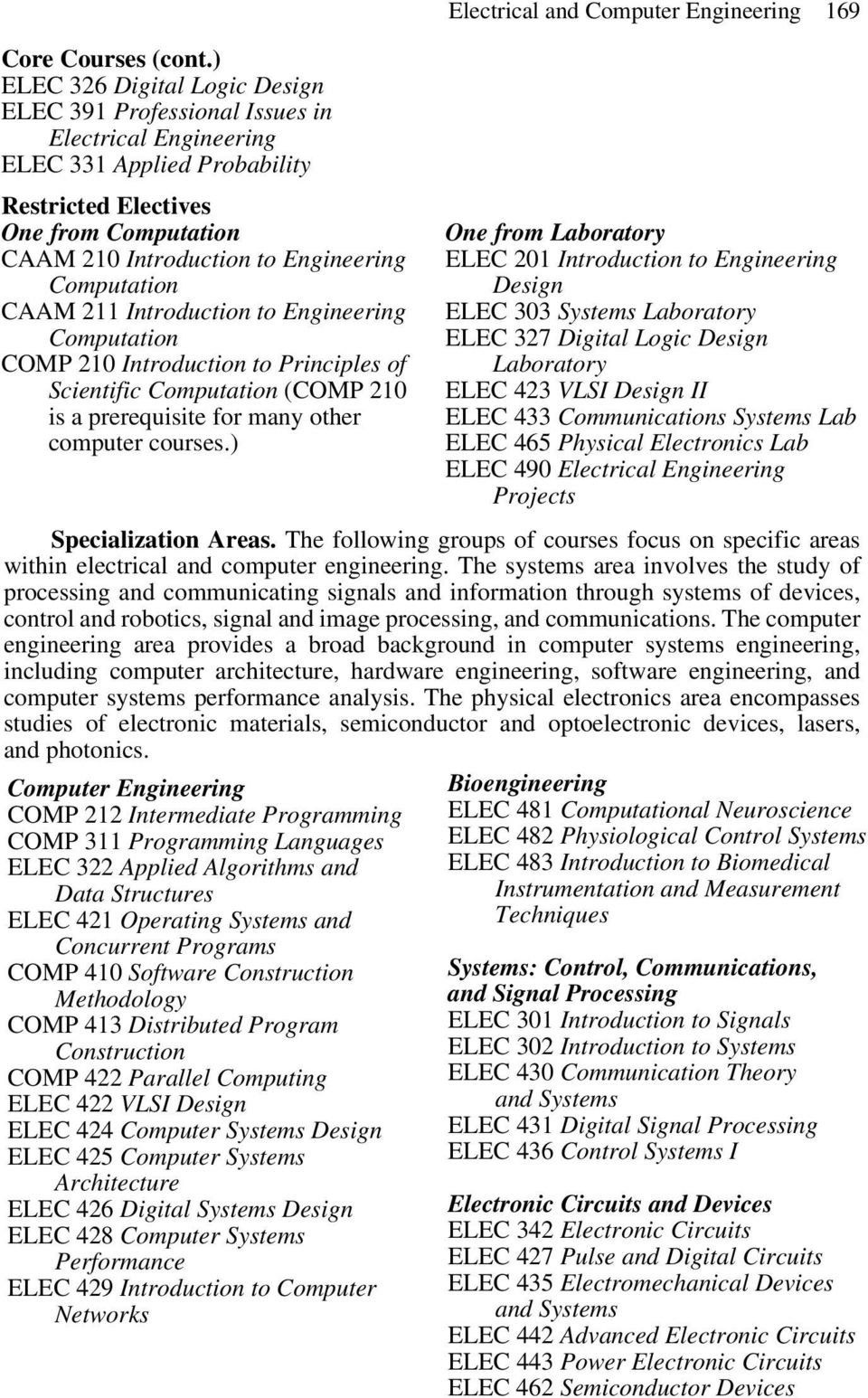 Computation CAAM 211 Introduction to Engineering Computation COMP 210 Introduction to Principles of Scientific Computation (COMP 210 is a prerequisite for many other computer courses.