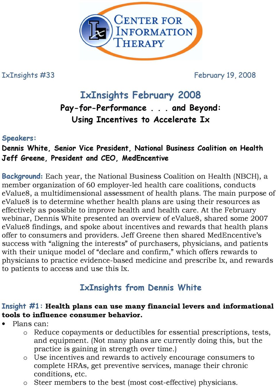 year, the National Business Coalition on Health (NBCH), a member organization of 60 employer-led health care coalitions, conducts evalue8, a multidimensional assessment of health plans.