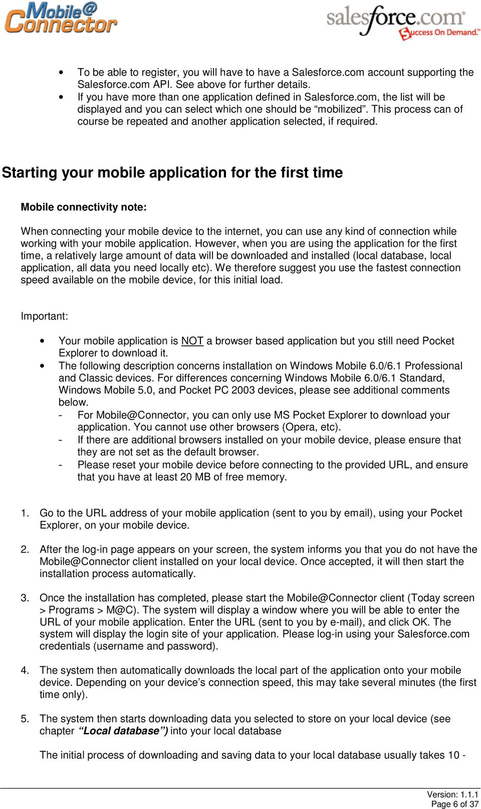Starting your mobile application for the first time Mobile connectivity note: When connecting your mobile device to the internet, you can use any kind of connection while working with your mobile
