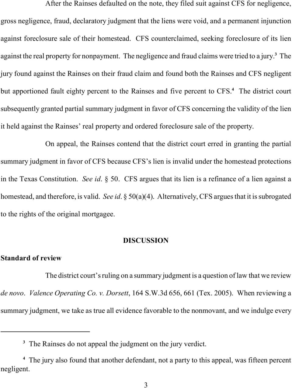The jury found against the Rainses on their fraud claim and found both the Rainses and CFS negligent 4 but apportioned fault eighty percent to the Rainses and five percent to CFS.
