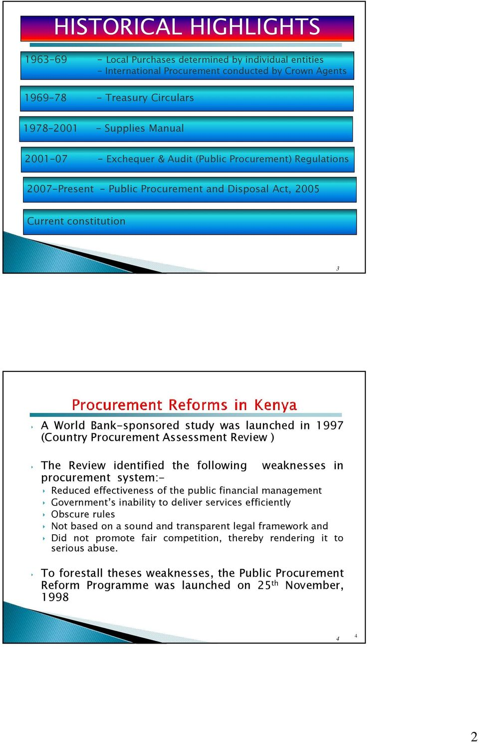 Procurement Assessment Review ) The Review identified the following weaknesses in procurement system:- Reduced effectiveness of the public financial management Government s inability to deliver